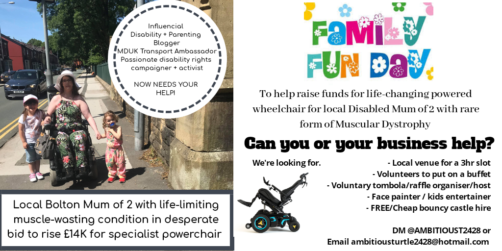 An flyer asking for assistance from local Bolton residents to help me organise a family fun day in aid of the new powerchair I'm trying to raise funds for.
