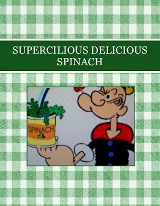 SUPERCILIOUS  DELICIOUS SPINACH
