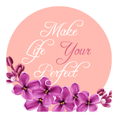 Make Life Your Perfect