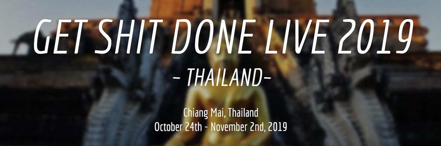 Get Shit Done Live ~ Thailand 2019