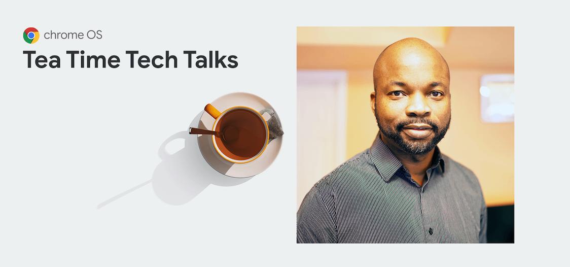Chrome Enterprise: Tea Time Tech Talk with Deji Fatunla, Engineering Lead, Sunrun