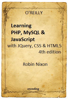 Learning PHP, MySQL, JavaScript - 4th edition