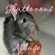 GLUTTONOUSE MOUSE