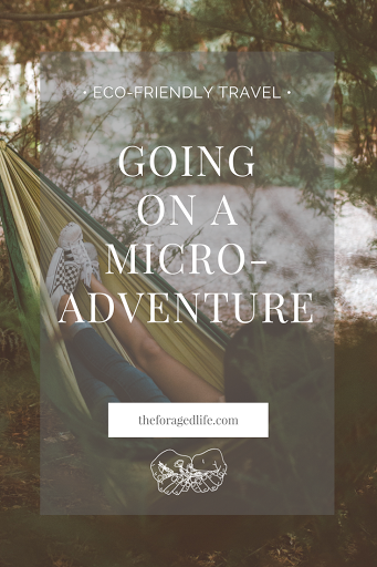 Going on a microadventure - what it is and how to do it | Eco-friendly travel by The Foraged Life