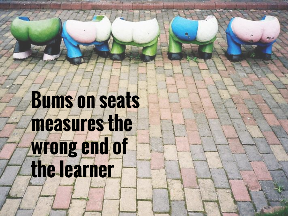 Bums on seats measures the wrong end of the learner.