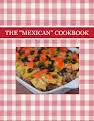 """THE """"MEXICAN"""" COOKBOOK"""
