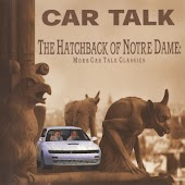 The Hatchback of Notre Dame: More Car Talk Classics