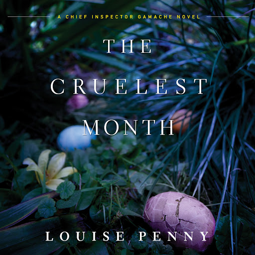 The Cruelest Month A Chief Inspector Gamache Novel By Louise Penny