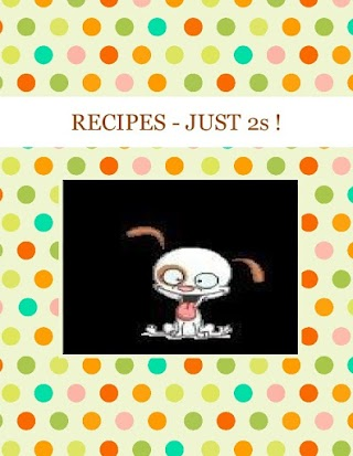 RECIPES -  JUST 2s !