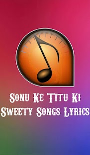 Sonu Ke Titu Ki Sweety Songs Lyrics - 2018 - náhled
