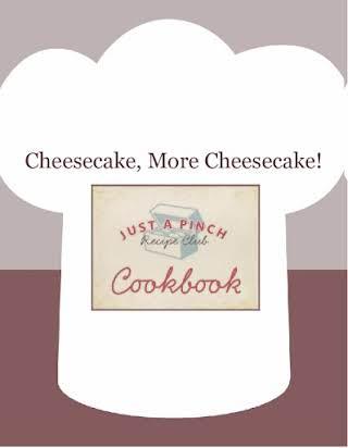 Cheesecake, More Cheesecake!