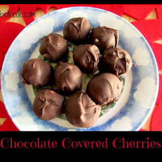 Chocolate Covered Cherries.