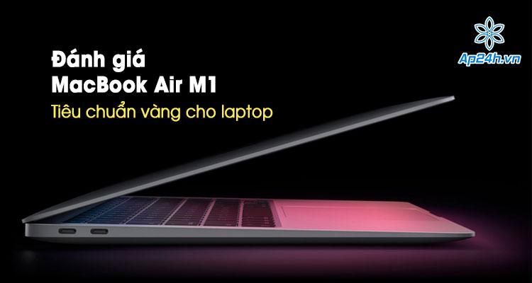 Đánh giá MacBook Air M1 - Tiêu chuẩn vàng cho laptop hiện nay