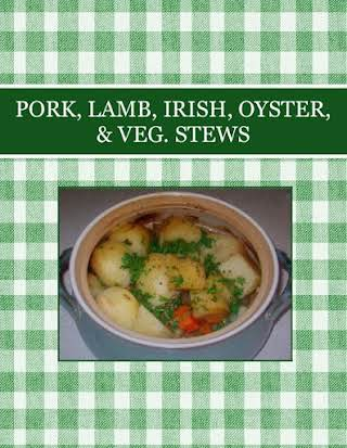 PORK, LAMB, IRISH, OYSTER, & VEG. STEWS