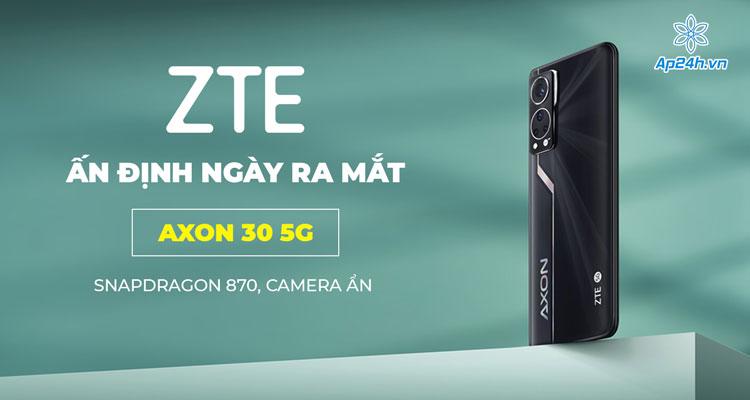 ZTE Axon 30 5G sẽ ra mắt toàn cầu vào tháng 9 năm nay