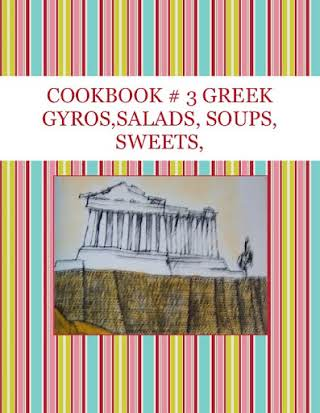 COOKBOOK # 3  GREEK GYROS,SALADS, SOUPS, SWEETS,