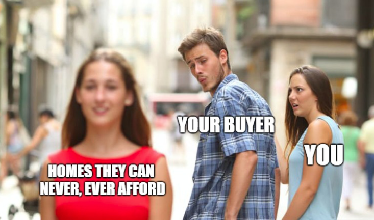 Your buyer, homes they can never, even afford, you