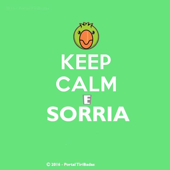 Keep calm e sorria!