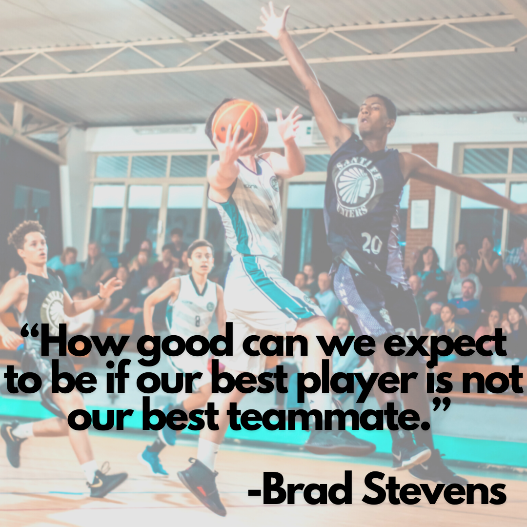 How good can we expect to be if our best player is not our best teammate - Brad Stevens