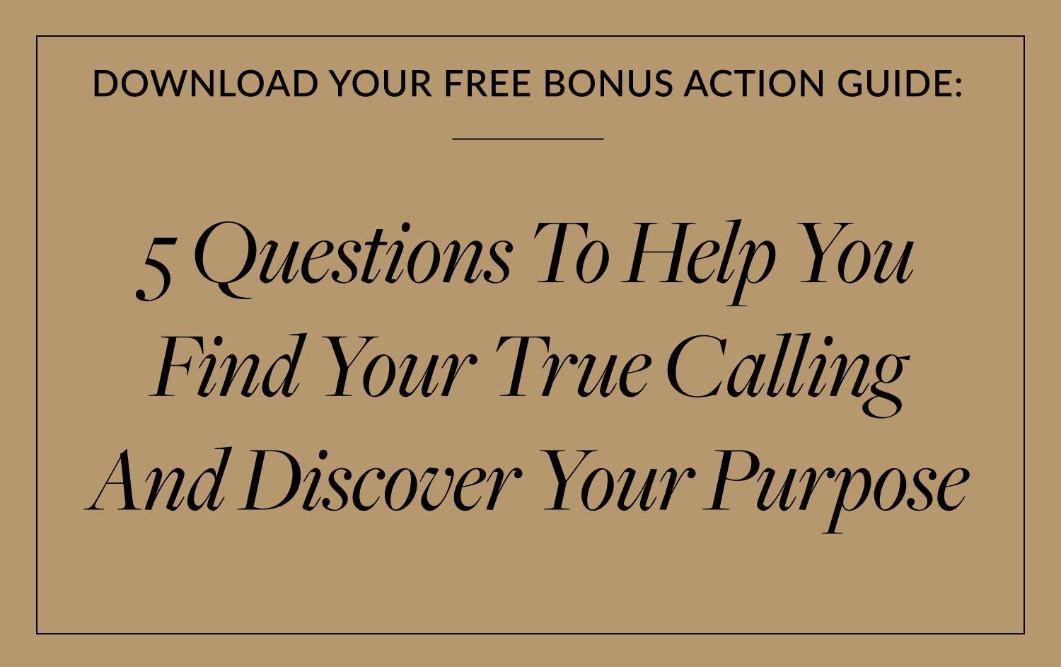 5 Questions To Help You Find Your True Calling And Discover Your Purpose