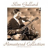 Slim Gaillard Remastered Collection (All Tracks Remastered 2015)