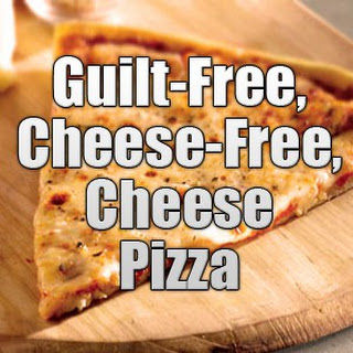 Guilt-Free, Cheese-Free, Cheese Pizza