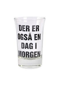"""Snapsglas DK """"Der er også en dag i morgen"""""""