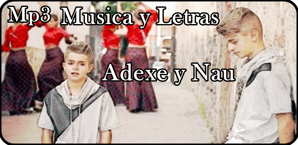 Download Musica Adexe Y Nau 2018 Apk Latest Version App For Android