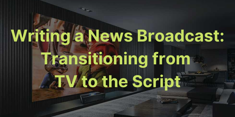 Writing a News Broadcast Scene Transitioning from TV to the Script