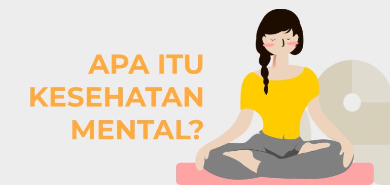 Apa Itu Kesehatan Mental? (Defisini, Jenis, dan Cara Mengatasi)
