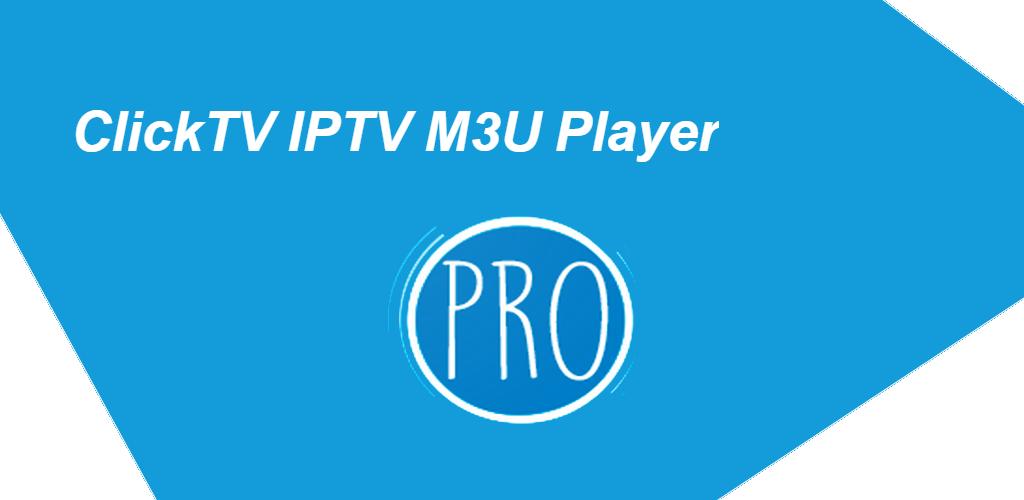 ClickTV PRO - M3U IPTV Player 2 0 3 Apk Download - com msd