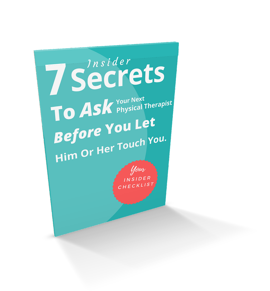 7 Insider Secrets To Ask Your Next Physical Therapist