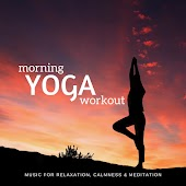 Morning Yoga Workout (Music For Relaxation, Calmness and amp; Meditation)