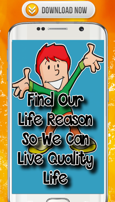 Find Our Life Reason So We Can Live Quality Life – (Android