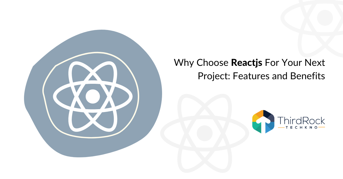 Features and Benefits of Reactjs for your next project
