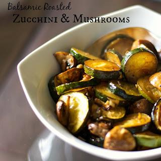 Balsamic Roasted Zucchini & Mushrooms.