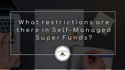 What restrictions are there in Self-Managed Super Funds?