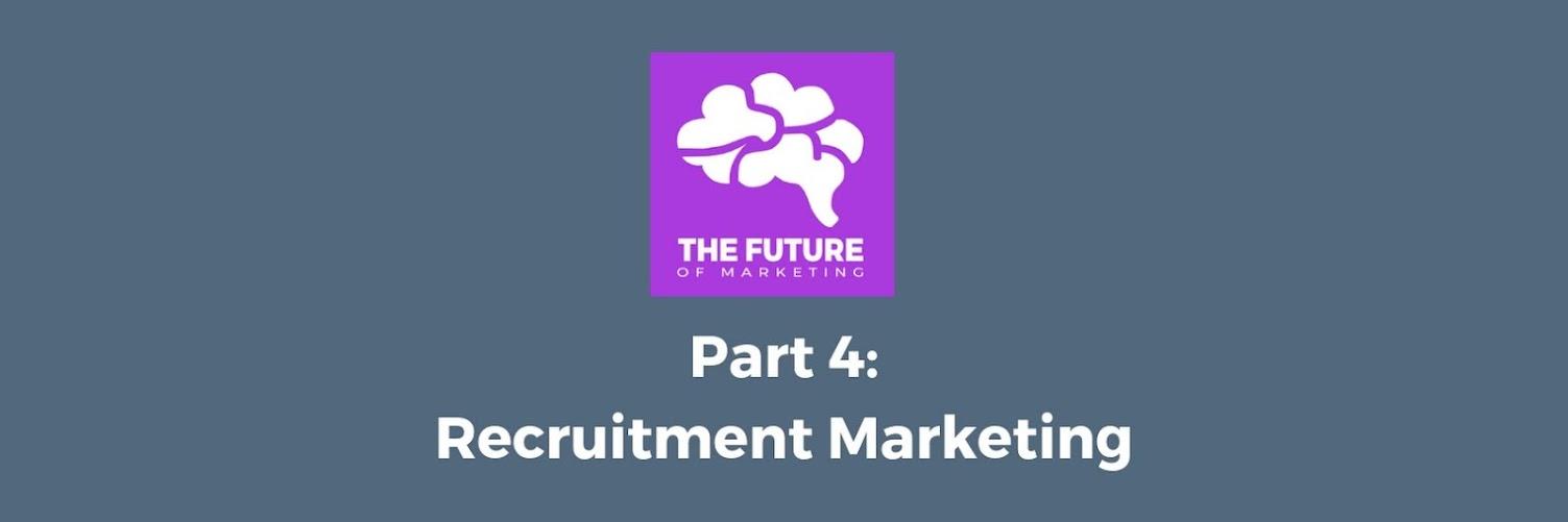 The Future of Marketing: Recruitment Marketing