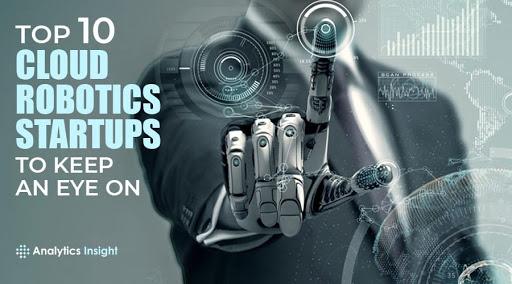 Top 10 Cloud Robotics Start-ups to Keep An Eye On