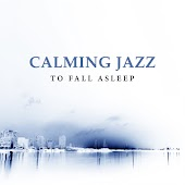 Calming Jazz to Fall Asleep – Rest with Smooth Music, Shades of Jazz, Easy Listening, Relaxing Night Sounds, Waves of Calmness
