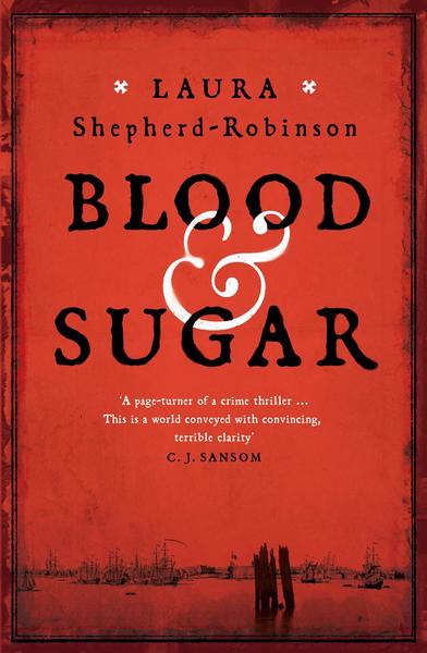'Blood & Sugar' is the thrilling debut historical crime novel from Laura Shepherd-Robinson.