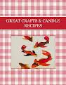 GREAT   CRAFTS  &  CANDLE RECIPES