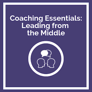 Coaching Essentials Leading from the Middle