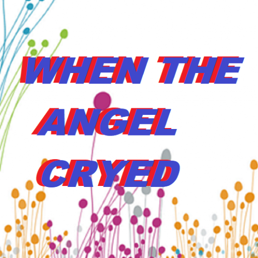 WHEN THE ANGEL CRYED