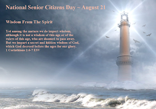 Photo: National Senior Citizens Day ~ August 21 ~ Wisdom from the Spirit. 1 Corinthians 2:6-7 ESV. Image Lighthouse  Wisdom from the Spirit  Yet among the mature we do impart wisdom, although it is not a wisdom of this age or of the rulers of this age, who are doomed to pass away. But we impart a secret and hidden wisdom of God, which God decreed before the ages for our glory. 1 Corinthians 2:6-7 ESV.  1 Corinthians 2 ESV; https://www.biblegateway.com/passage/?search=1+Corinthians+2&version=ESV  1 Corinthians 2 ESV Audio; https://www.biblegateway.com/audio/mclean/esv/1Cor.2  The Inspirational https://plus.google.com/u/1/photos/107258032326733061002/albums/5565006829877161521