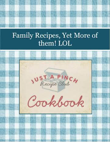 Family Recipes, Yet More of them! LOL