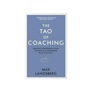 "Summary of ""The Tao of Coaching - Boost Your Effectiveness at Work by Inspiring and Developing Those Around You"" by Max Landsberg"