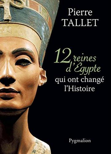 Tallet Pierre, Douze Reines d'Égypte qui ont changé l'Histoire, Pygmalion (ed.), 2013.