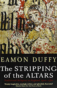 THE STRIPPING OF THE ALTARS: TRADITIONAL RELIGION IN ENGLAND 1400-1580