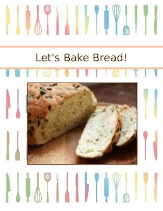 Let's Bake Bread!